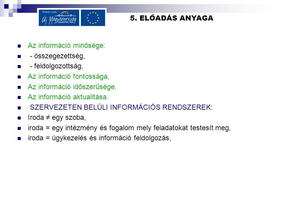 5. ELŐADÁS ANYAGA Az információ minősége: - összegezettség, - feldolgozottság, Az információ fontossága, Az információ időszerűsége, Az információ akt
