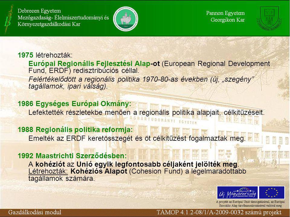 1975 létrehozták: Európai Regionális Fejlesztési Alap-ot (European Regional Development Fund, ERDF) redisztribúciós céllal.