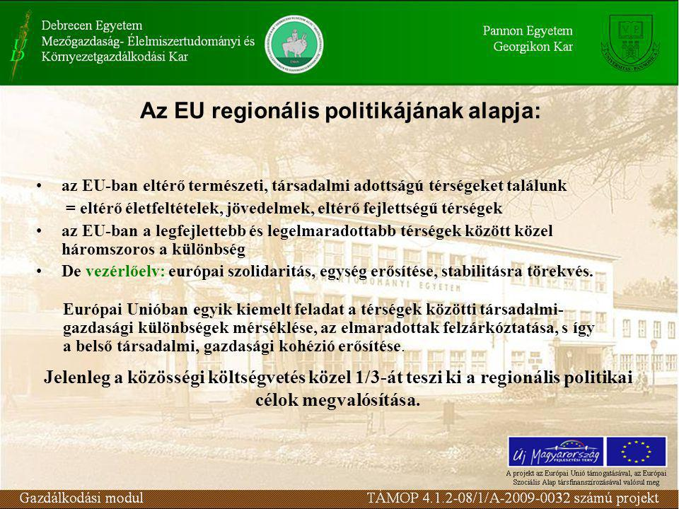 Az EU regionális politikájának alapja: az EU-ban eltérő természeti, társadalmi adottságú térségeket találunk = eltérő életfeltételek, jövedelmek, eltérő fejlettségű térségek az EU-ban a legfejlettebb és legelmaradottabb térségek között közel háromszoros a különbség De vezérlőelv: európai szolidaritás, egység erősítése, stabilitásra törekvés.
