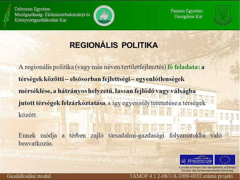 A regionális politika (vagy más néven területfejlesztés) fő feladata: a térségek közötti – elsősorban fejlettségi – egyenlőtlenségek mérséklése, a hátrányos helyzetű, lassan fejlődő vagy válságba jutott térségek felzárkóztatása, s így egyensúly teremtése a térségek között.