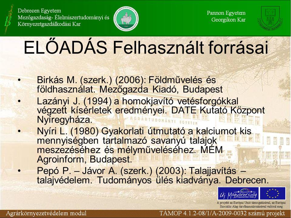 ELŐADÁS Felhasznált forrásai Birkás M.(szerk.) (2006): Földművelés és földhasználat.