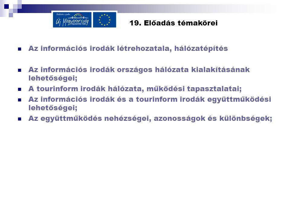 19. Előadás témakörei Az információs irodák létrehozatala, hálózatépítés Az információs irodák országos hálózata kialakításának lehetőségei; A tourinf