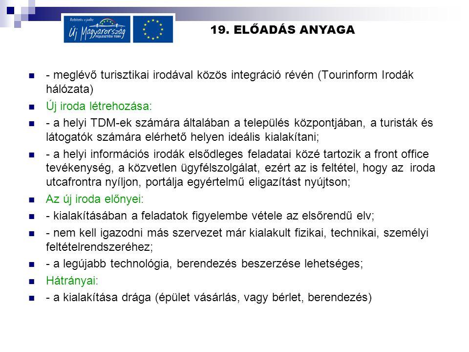 19. ELŐADÁS ANYAGA - meglévő turisztikai irodával közös integráció révén (Tourinform Irodák hálózata) Új iroda létrehozása: - a helyi TDM-ek számára á