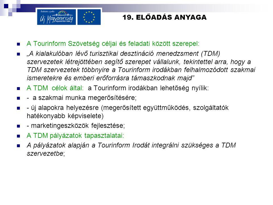 """19. ELŐADÁS ANYAGA A Tourinform Szövetség céljai és feladati között szerepel: """"A kialakulóban lévő turisztikai desztináció menedzsment (TDM) szervezet"""