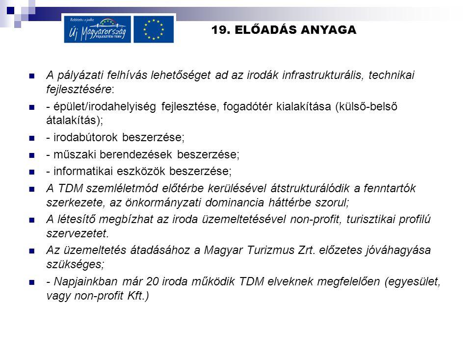 19. ELŐADÁS ANYAGA A pályázati felhívás lehetőséget ad az irodák infrastrukturális, technikai fejlesztésére: - épület/irodahelyiség fejlesztése, fogad
