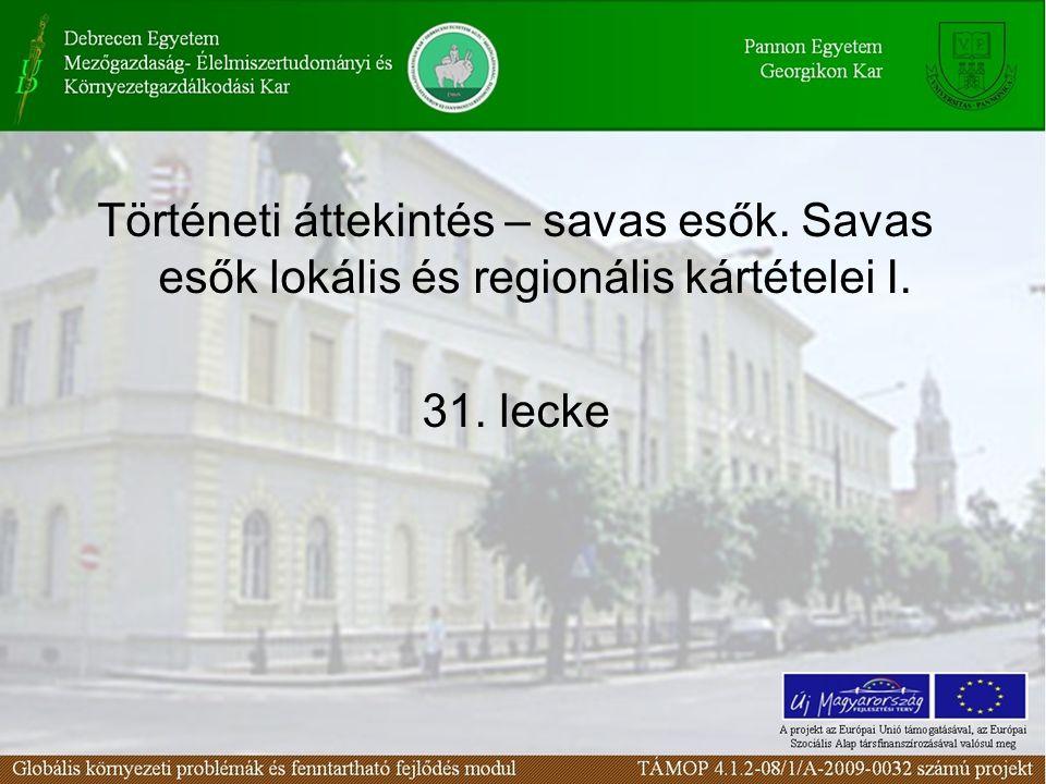 Történeti áttekintés – savas esők. Savas esők lokális és regionális kártételei I. 31. lecke