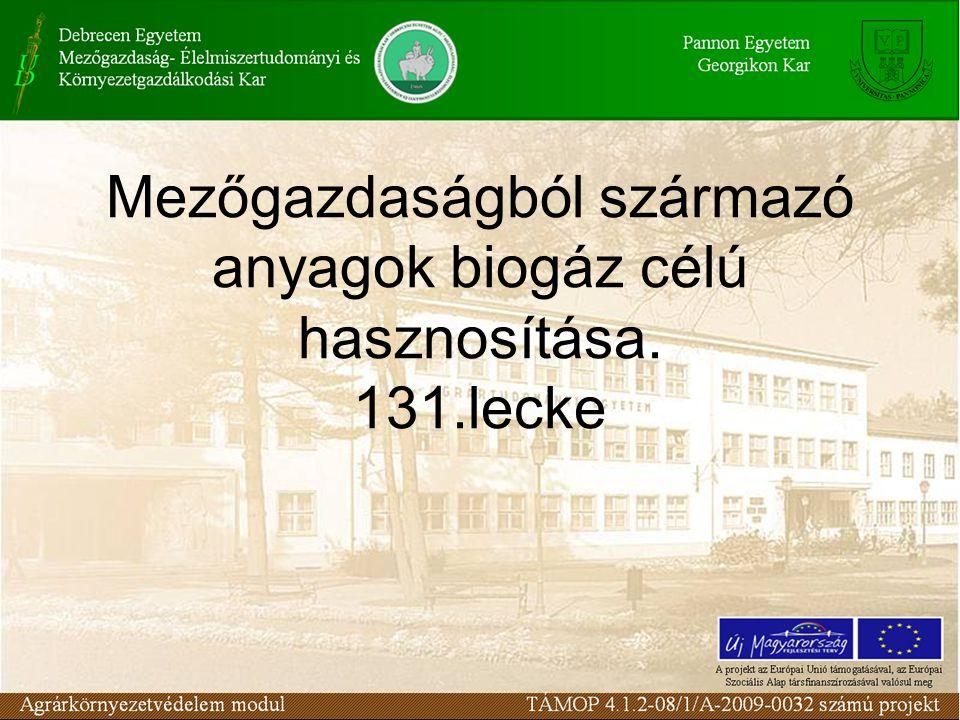 Mezőgazdaságból származó anyagok biogáz célú hasznosítása. 131.lecke