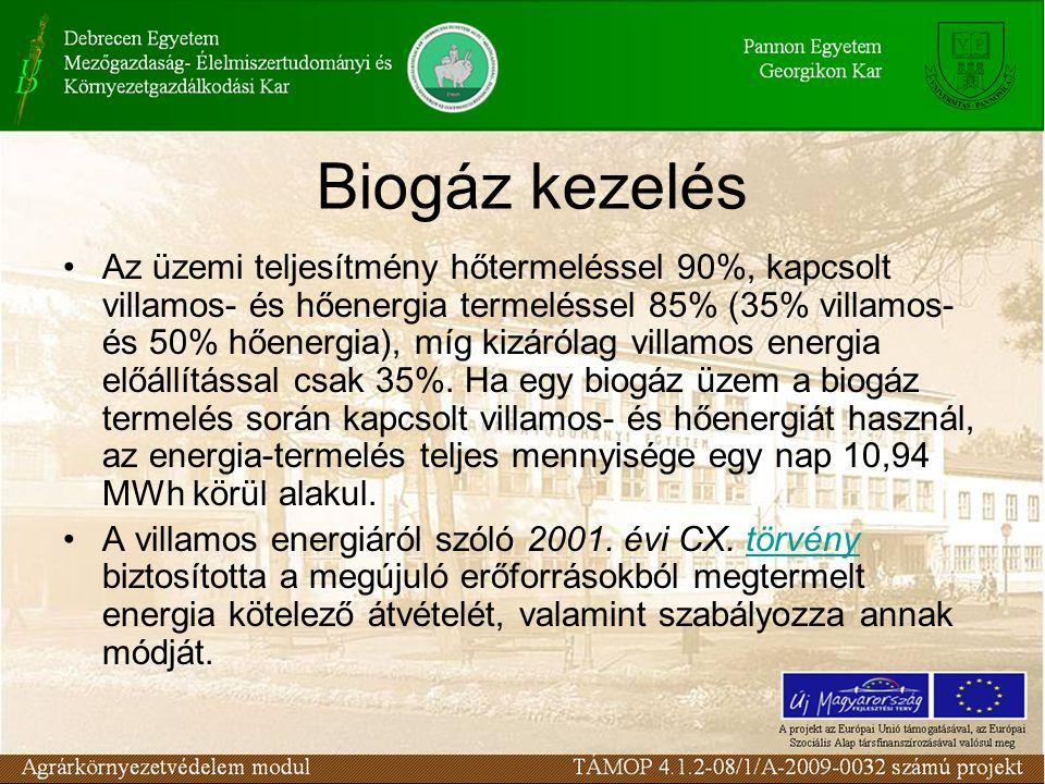 Biogáz kezelés Az üzemi teljesítmény hőtermeléssel 90%, kapcsolt villamos- és hőenergia termeléssel 85% (35% villamos- és 50% hőenergia), míg kizárólag villamos energia előállítással csak 35%.
