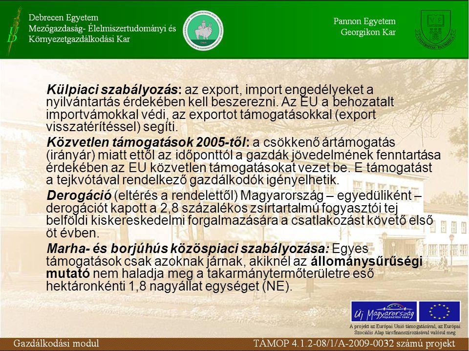 Külpiaci szabályozás: az export, import engedélyeket a nyilvántartás érdekében kell beszerezni. Az EU a behozatalt importvámokkal védi, az exportot tá