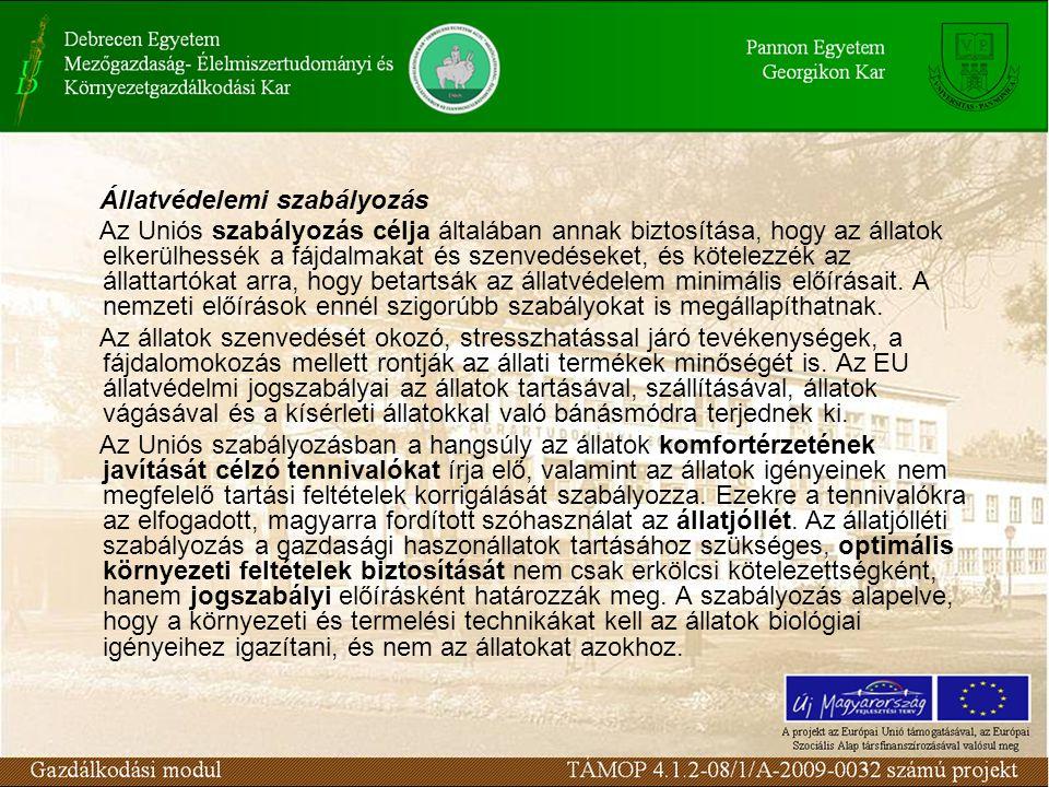 Állatvédelemi szabályozás Az Uniós szabályozás célja általában annak biztosítása, hogy az állatok elkerülhessék a fájdalmakat és szenvedéseket, és köt