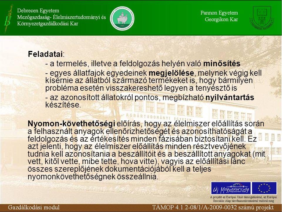 Feladatai: - a termelés, illetve a feldolgozás helyén való minősítés - egyes állatfajok egyedeinek megjelölése, melynek végig kell kísérnie az állatbó