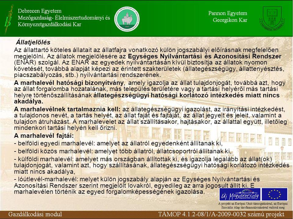 Állatjelölés Az állattartó köteles állatait az állatfajra vonatkozó külön jogszabályi előírásnak megfelelően megjelölni.