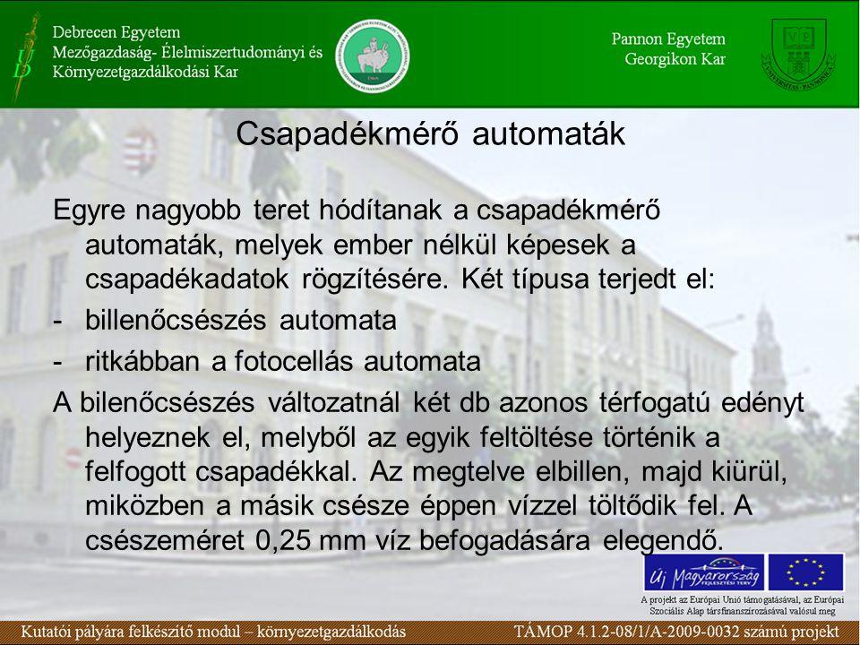 Csapadékmérő automaták Egyre nagyobb teret hódítanak a csapadékmérő automaták, melyek ember nélkül képesek a csapadékadatok rögzítésére. Két típusa te