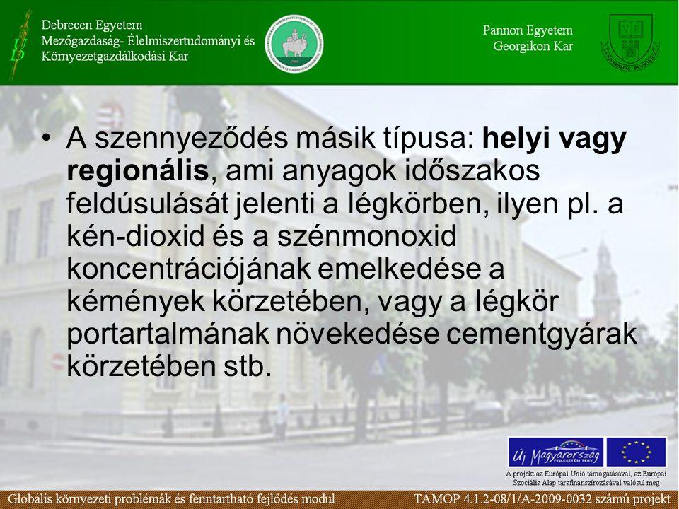 A szennyeződés másik típusa: helyi vagy regionális, ami anyagok időszakos feldúsulását jelenti a légkörben, ilyen pl.