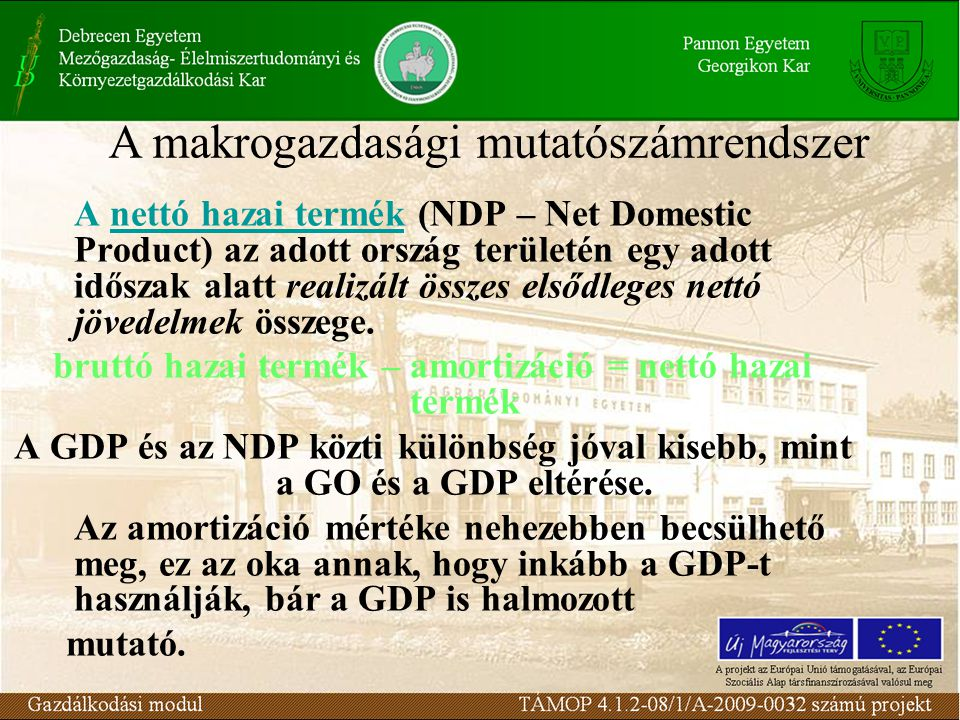 A nettó hazai termék (NDP – Net Domestic Product) az adott ország területén egy adott időszak alatt realizált összes elsődleges nettó jövedelmek összege.