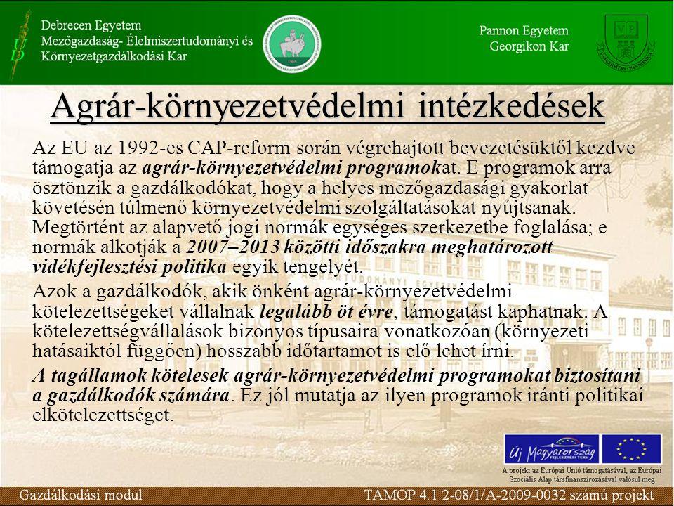 Agrár-környezetvédelmi intézkedések Az EU az 1992-es CAP-reform során végrehajtott bevezetésüktől kezdve támogatja az agrár-környezetvédelmi programokat.
