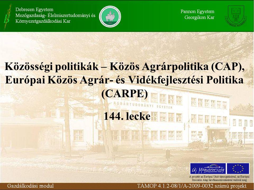 Közösségi politikák – Közös Agrárpolitika (CAP), Európai Közös Agrár- és Vidékfejlesztési Politika (CARPE) 144.