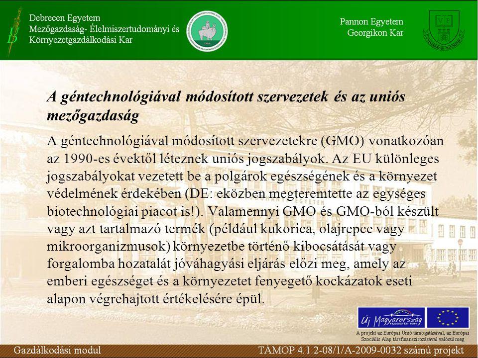 A géntechnológiával módosított szervezetek és az uniós mezőgazdaság A géntechnológiával módosított szervezetekre (GMO) vonatkozóan az 1990-es évektől léteznek uniós jogszabályok.