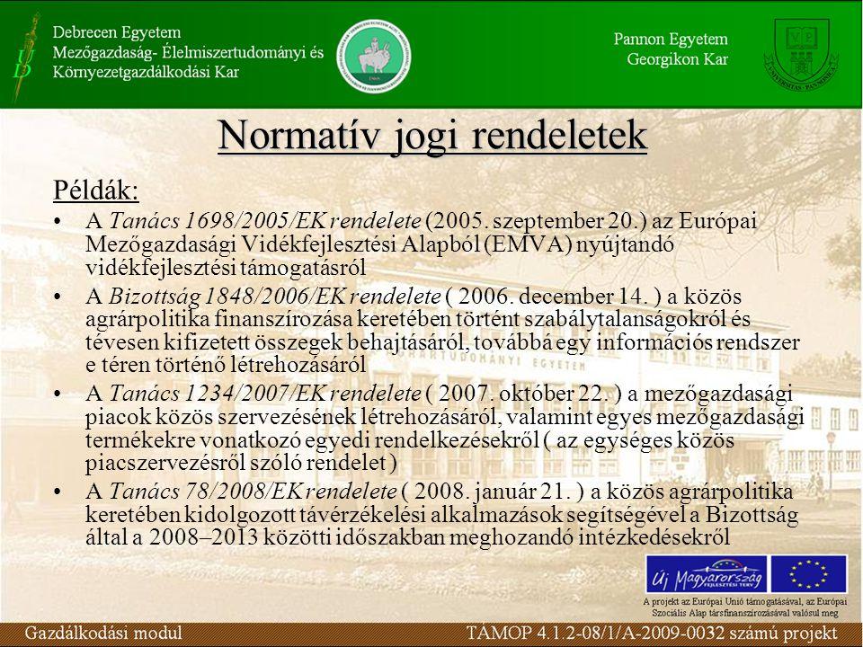Normatív jogi rendeletek Példák: A Tanács 1698/2005/EK rendelete (2005.