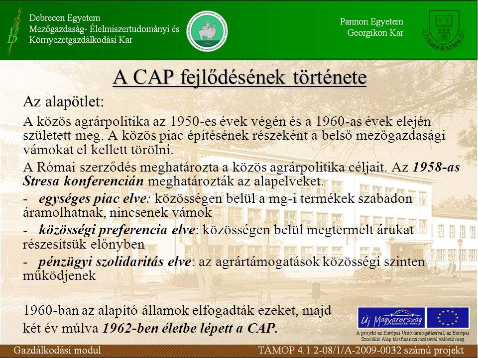 A CAP fejlődésének története Az alapötlet: A közös agrárpolitika az 1950-es évek végén és a 1960-as évek elején született meg.
