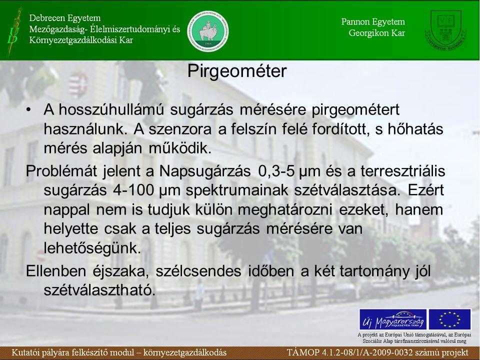 Pirgeométer A hosszúhullámú sugárzás mérésére pirgeométert használunk. A szenzora a felszín felé fordított, s hőhatás mérés alapján működik. Problémát