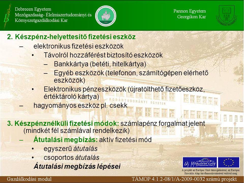 2. Készpénz-helyettesítő fizetési eszköz –elektronikus fizetési eszközök Távolról hozzáférést biztosító eszközök –Bankkártya (betéti, hitelkártya) –Eg