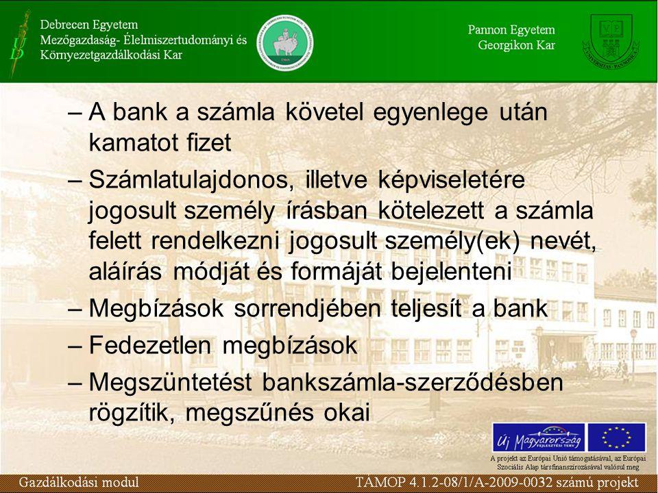 –A bank a számla követel egyenlege után kamatot fizet –Számlatulajdonos, illetve képviseletére jogosult személy írásban kötelezett a számla felett rendelkezni jogosult személy(ek) nevét, aláírás módját és formáját bejelenteni –Megbízások sorrendjében teljesít a bank –Fedezetlen megbízások –Megszüntetést bankszámla-szerződésben rögzítik, megszűnés okai