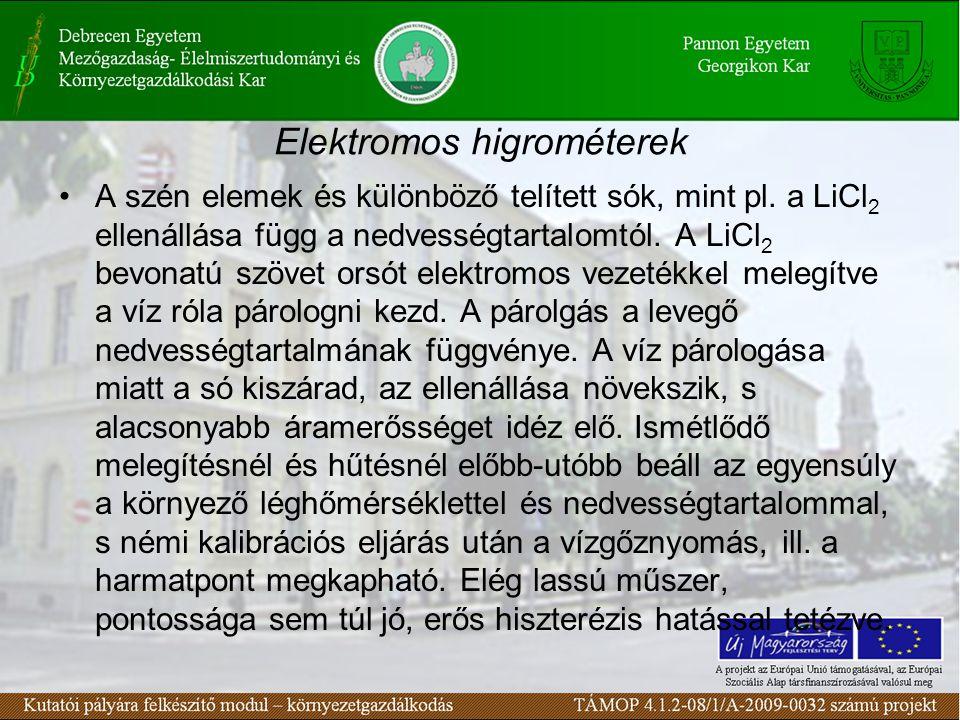 Elektromos higrométerek A szén elemek és különböző telített sók, mint pl. a LiCl 2 ellenállása függ a nedvességtartalomtól. A LiCl 2 bevonatú szövet o