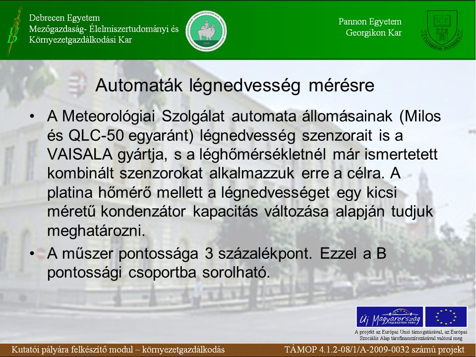 Automaták légnedvesség mérésre A Meteorológiai Szolgálat automata állomásainak (Milos és QLC-50 egyaránt) légnedvesség szenzorait is a VAISALA gyártja, s a léghőmérsékletnél már ismertetett kombinált szenzorokat alkalmazzuk erre a célra.