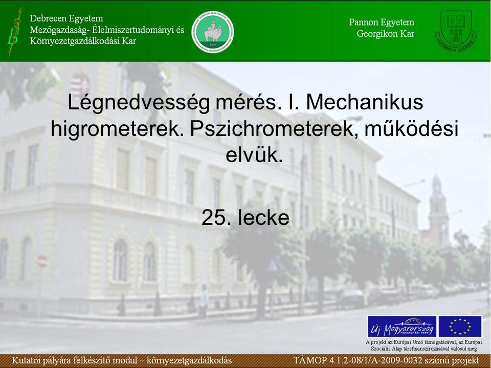Légnedvesség mérés. I. Mechanikus higrometerek. Pszichrometerek, működési elvük. 25. lecke