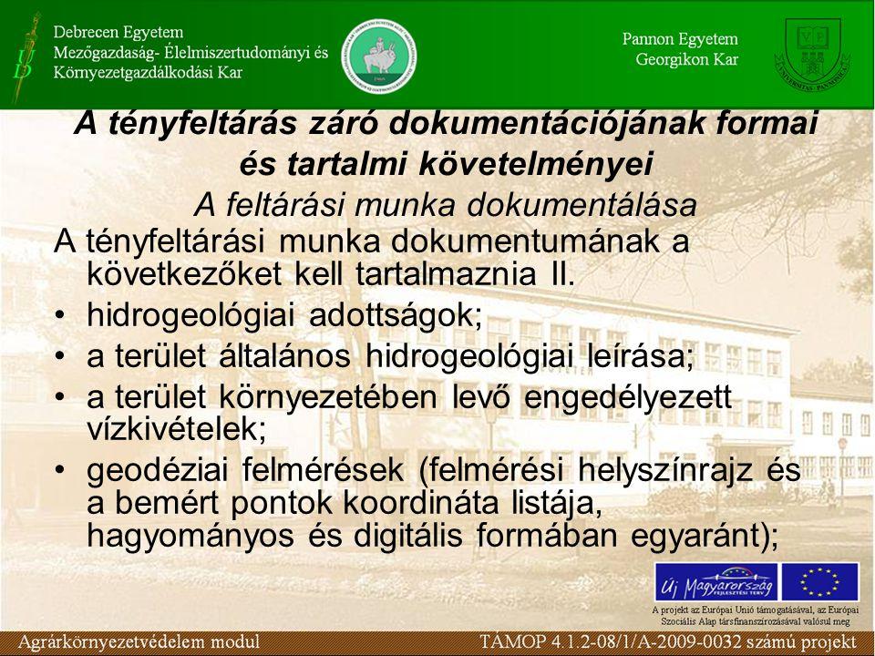 A tényfeltárási munka dokumentumának a következőket kell tartalmaznia II. hidrogeológiai adottságok; a terület általános hidrogeológiai leírása; a ter