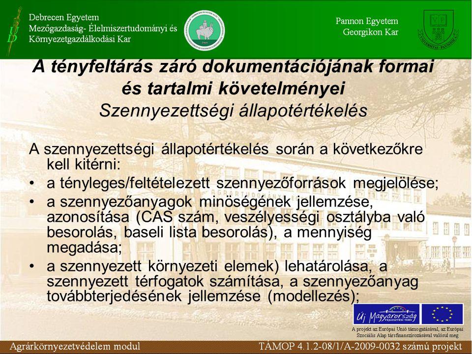 A szennyezettségi állapotértékelés során a következőkre kell kitérni: a tényleges/feltételezett szennyezőforrások megjelölése; a szennyezőanyagok minöségének jellemzése, azonosítása (CAS szám, veszélyességi osztályba való besorolás, baseli lista besorolás), a mennyiség megadása; a szennyezett környezeti elemek) lehatárolása, a szennyezett térfogatok számítása, a szennyezőanyag továbbterjedésének jellemzése (modellezés); A tényfeltárás záró dokumentációjának formai és tartalmi követelményei Szennyezettségi állapotértékelés