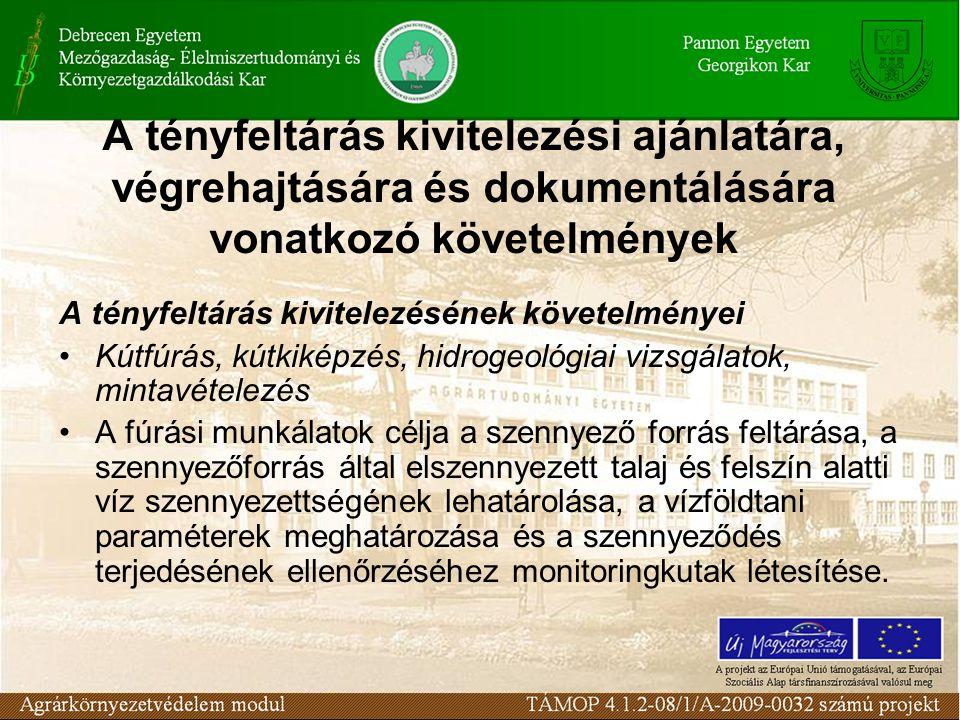 A tényfeltárás kivitelezésének követelményei Kútfúrás, kútkiképzés, hidrogeológiai vizsgálatok, mintavételezés A fúrási munkálatok célja a szennyező f