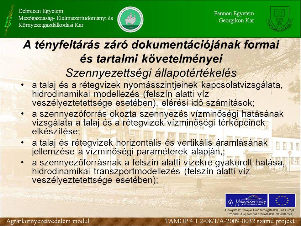 a talaj és a rétegvizek nyomásszintjeinek kapcsolatvizsgálata, hidrodinamikai modellezés (felszín alatti víz veszélyeztetettsége esetében), elérési id