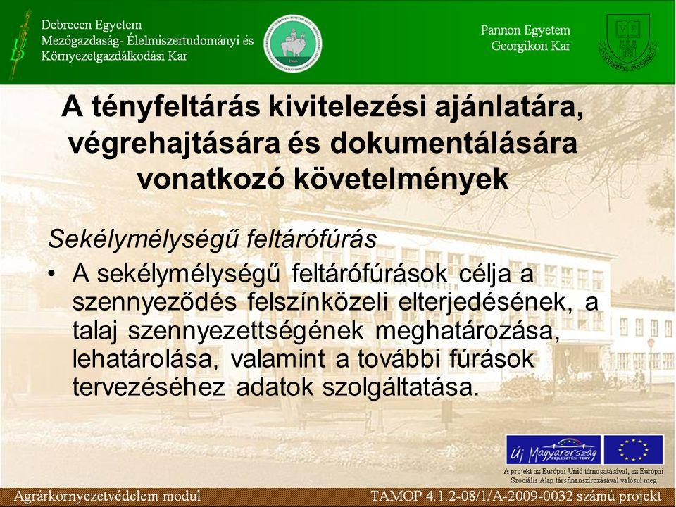 Sekélymélységű feltárófúrás A sekélymélységű feltárófúrások célja a szennyeződés felszínközeli elterjedésének, a talaj szennyezettségének meghatározás
