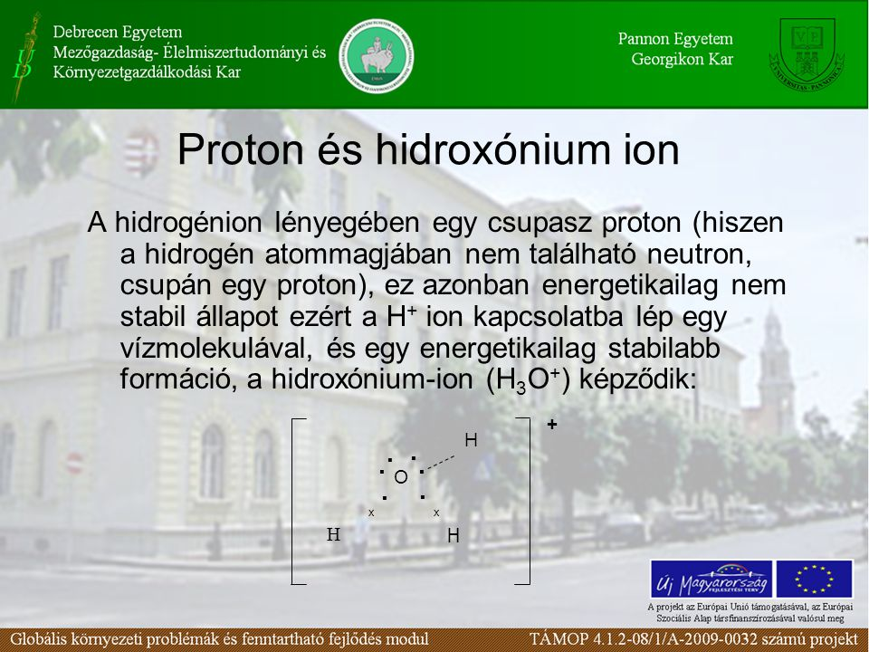 Proton és hidroxónium ion A hidrogénion lényegében egy csupasz proton (hiszen a hidrogén atommagjában nem található neutron, csupán egy proton), ez az