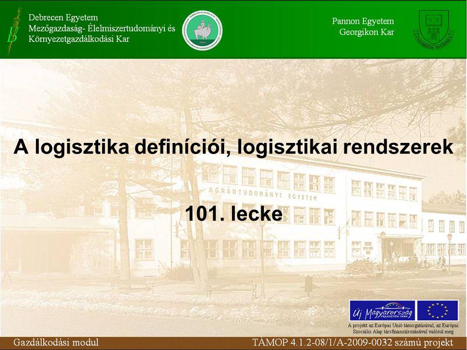 A logisztika definíciói, logisztikai rendszerek 101. lecke