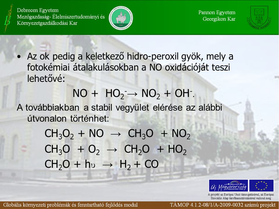 Az ok pedig a keletkező hidro-peroxil gyök, mely a fotokémiai átalakulásokban a NO oxidációját teszi lehetővé: NO + HO 2 - → NO 2 + OH -. A továbbiakb