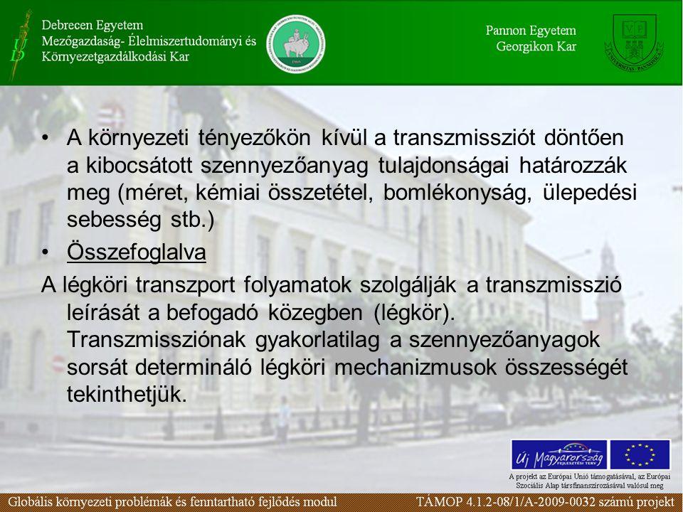 A környezeti tényezőkön kívül a transzmissziót döntően a kibocsátott szennyezőanyag tulajdonságai határozzák meg (méret, kémiai összetétel, bomlékonyság, ülepedési sebesség stb.) Összefoglalva A légköri transzport folyamatok szolgálják a transzmisszió leírását a befogadó közegben (légkör).