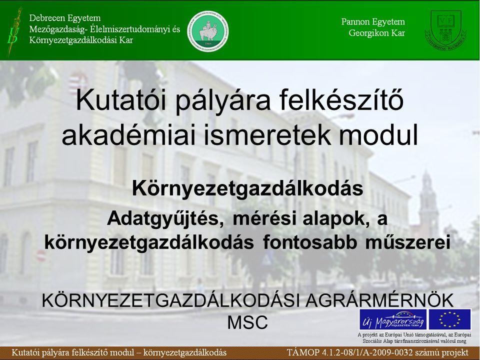Kutatói pályára felkészítő akadémiai ismeretek modul Környezetgazdálkodás Adatgyűjtés, mérési alapok, a környezetgazdálkodás fontosabb műszerei KÖRNYE