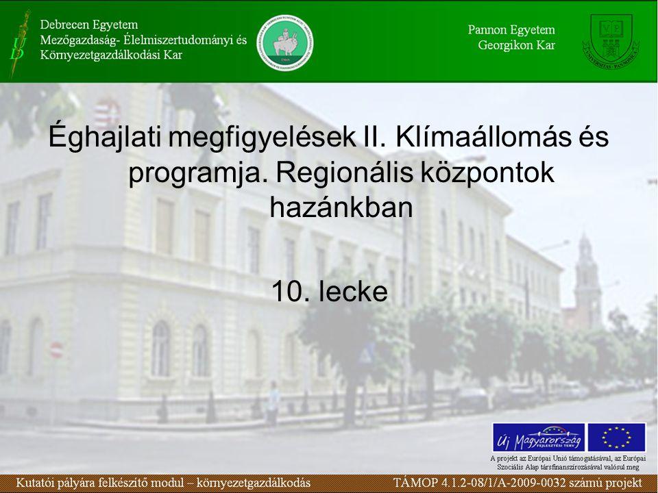 Éghajlati megfigyelések II. Klímaállomás és programja. Regionális központok hazánkban 10. lecke