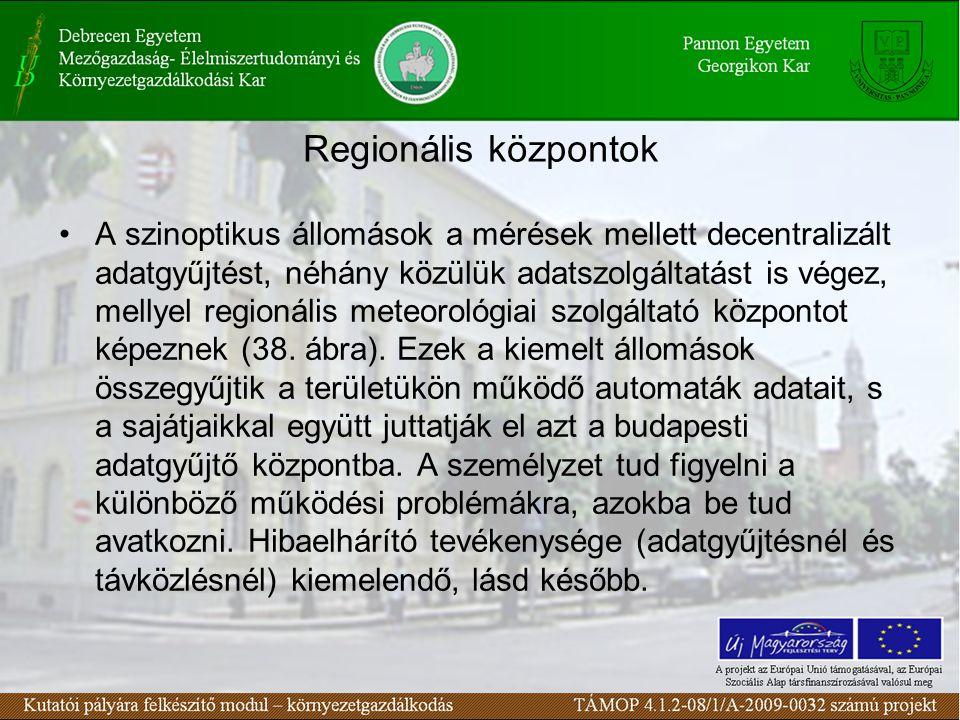 Regionális központok A szinoptikus állomások a mérések mellett decentralizált adatgyűjtést, néhány közülük adatszolgáltatást is végez, mellyel regionális meteorológiai szolgáltató központot képeznek (38.