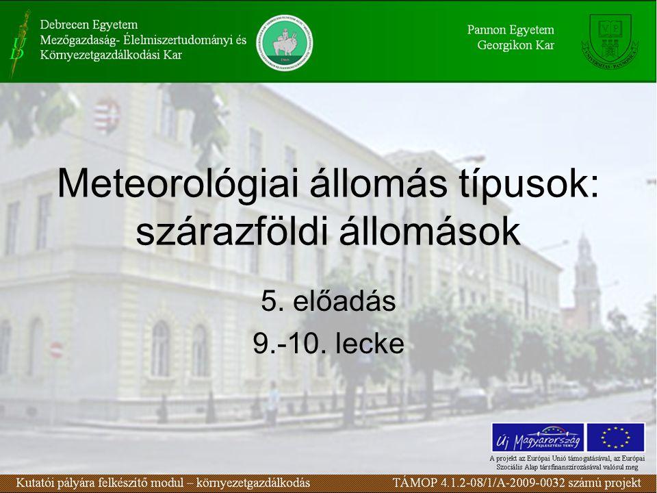 Meteorológiai állomás típusok: szárazföldi állomások 5. előadás 9.-10. lecke