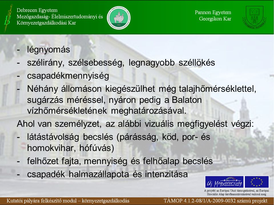 -légnyomás -szélirány, szélsebesség, legnagyobb széllökés -csapadékmennyiség -Néhány állomáson kiegészülhet még talajhőmérséklettel, sugárzás méréssel, nyáron pedig a Balaton vízhőmérsékletének meghatározásával.