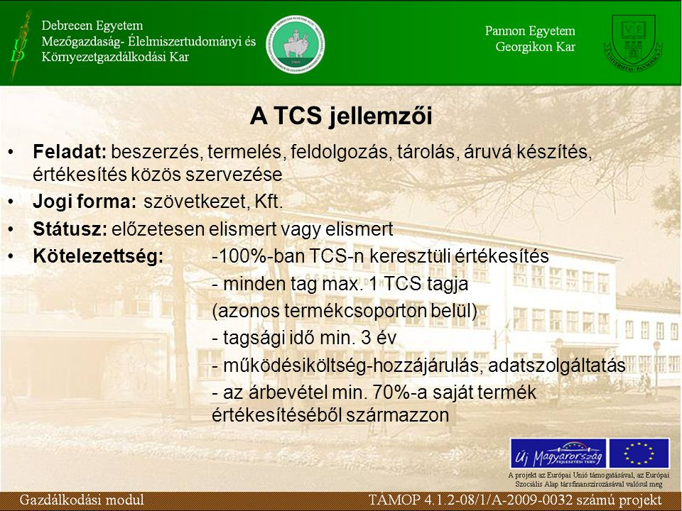 A TCS jellemzői Feladat: beszerzés, termelés, feldolgozás, tárolás, áruvá készítés, értékesítés közös szervezése Jogi forma: szövetkezet, Kft. Státusz