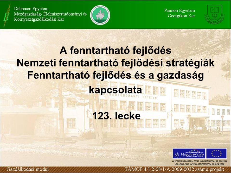 A fenntartható fejlődés Nemzeti fenntartható fejlődési stratégiák Fenntartható fejlődés és a gazdaság kapcsolata 123. lecke