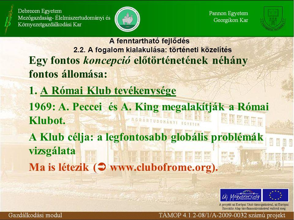 A fenntartható fejlődés 2.2. A fogalom kialakulása: történeti közelítés Egy fontos koncepció előtörténetének néhány fontos állomása: 1. A Római Klub t