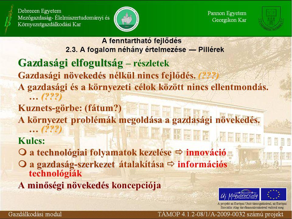 A fenntartható fejlődés 2.3. A fogalom néhány értelmezése — Pillérek Gazdasági elfogultság Gazdasági elfogultság – részletek növekedés(???) Gazdasági