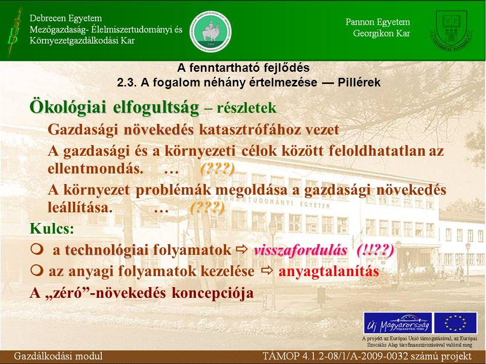A fenntartható fejlődés 2.3. A fogalom néhány értelmezése — Pillérek Ökológiai elfogultság Ökológiai elfogultság – részletek növekedés Gazdasági növek
