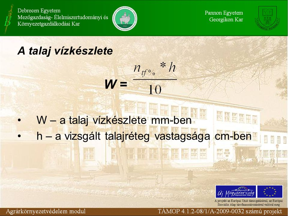 A talaj vízkészlete W = W – a talaj vízkészlete mm-ben h – a vizsgált talajréteg vastagsága cm-ben
